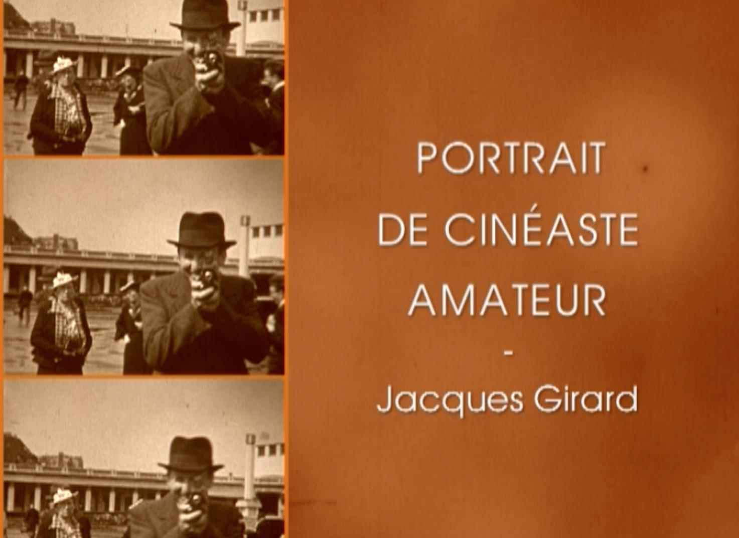 Portraits de Cinéastes Amateurs : Jacques Girard