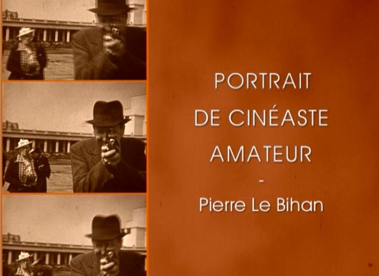 Portraits de Cinéastes Amateurs : Pierre Le Bihan