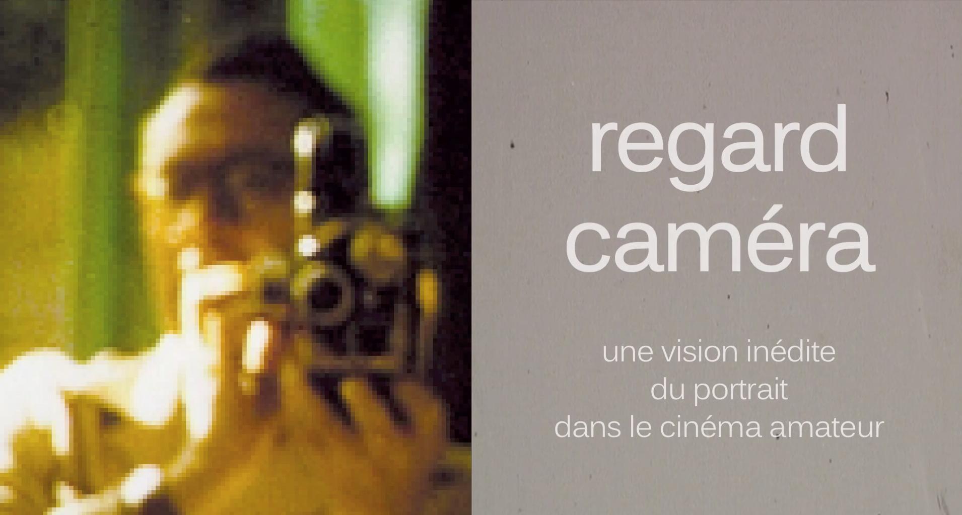 Regard Caméra : une vision inédite du portrait dans le cinéma amateur